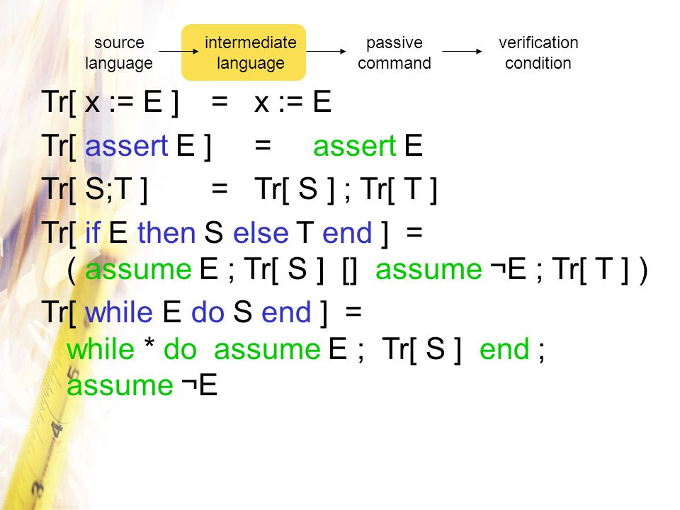 Tr[ while E do S end ] = while * do assume E ; Tr[ S ] end ; assume ¬E